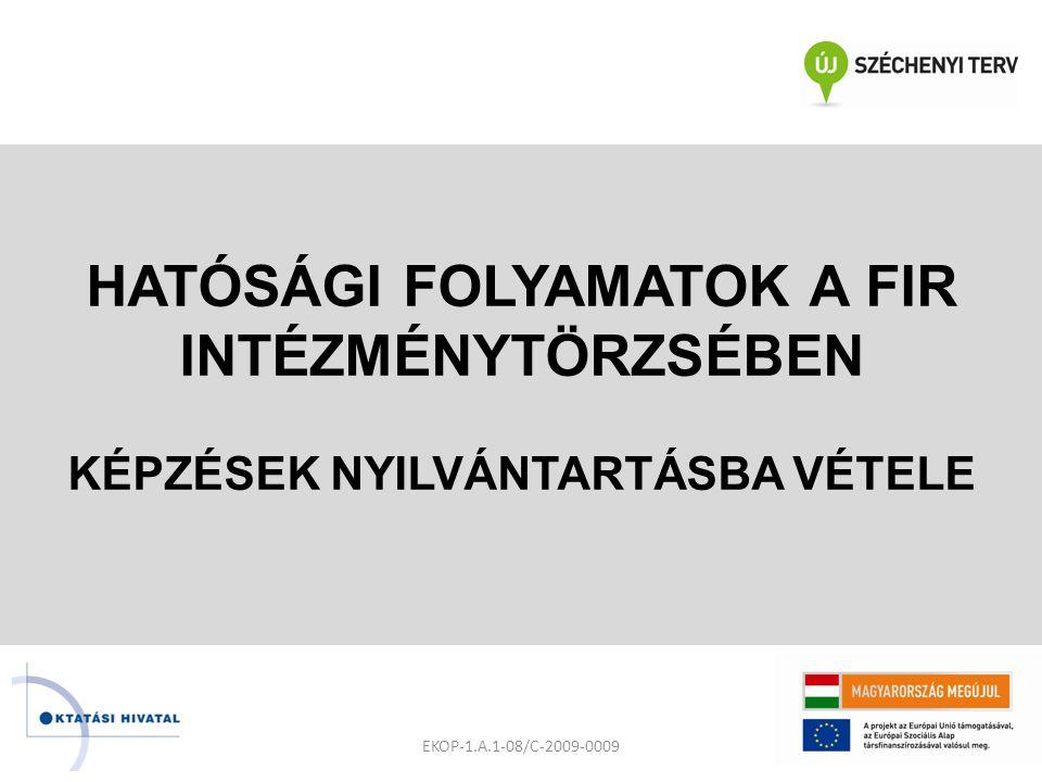 HATÓSÁGI FOLYAMATOK A FIR INTÉZMÉNYTÖRZSÉBEN KÉPZÉSEK NYILVÁNTARTÁSBA VÉTELE EKOP-1.A.1-08/C-2009-0009