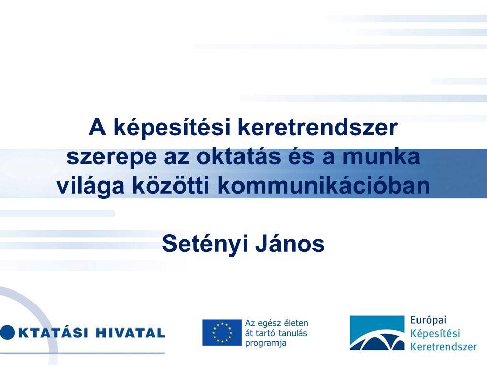 . A képesítési keretrendszer szerepe az oktatás és a munka világa közötti kommunikációban Setényi János