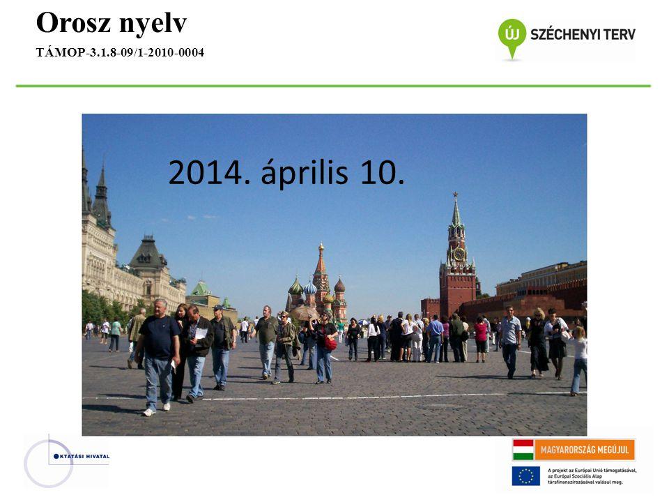 Orosz nyelv TÁMOP-3.1.8-09/1-2010-0004 Kép helye 2014. április 10.