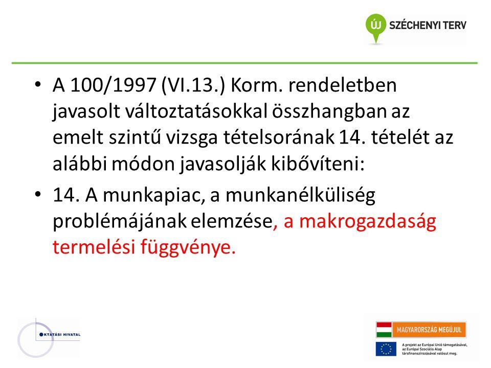 A 100/1997 (VI.13.) Korm. rendeletben javasolt változtatásokkal összhangban az emelt szintű vizsga tételsorának 14. tételét az alábbi módon javasolják