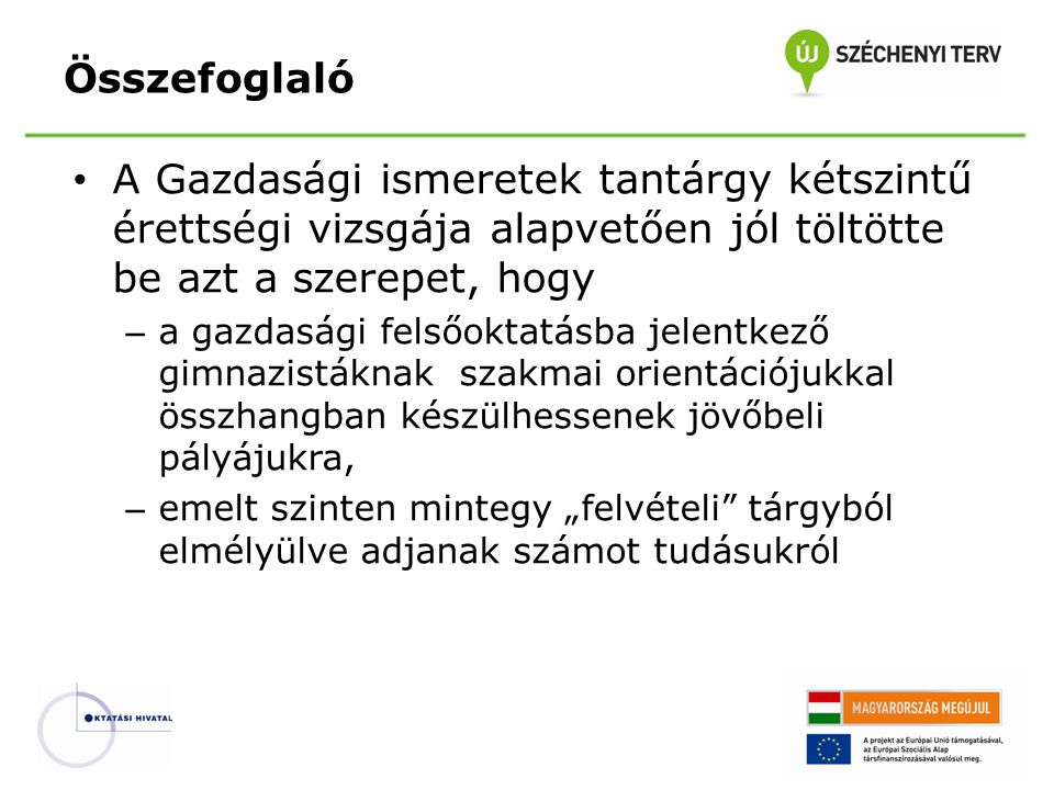 Társadalomismeret projekttapasztalatok Készítette: Merényi Zsuzsanna (Gazdasági ismeretek érettségi bizottsági elnök) Összhang - egységesség