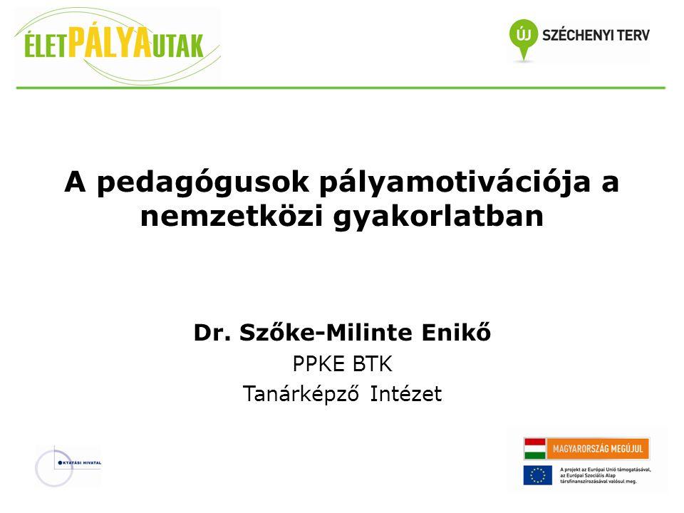 A pedagógusok pályamotivációja a nemzetközi gyakorlatban Dr. Szőke-Milinte Enikő PPKE BTK Tanárképző Intézet