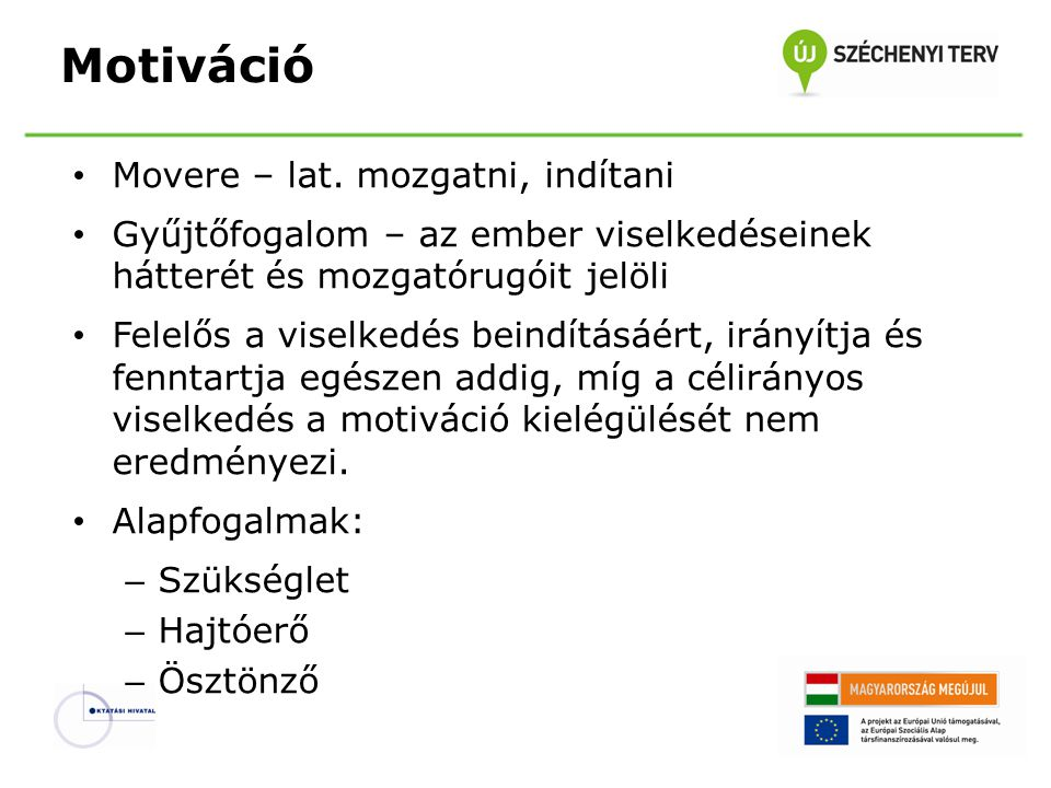 A motivált viselkedés alapsémája Szabó, 2004. 171. Motiváció