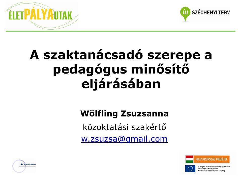 A szaktanácsadó szerepe a pedagógus minősítő eljárásában Wölfling Zsuzsanna közoktatási szakértő w.zsuzsa@gmail.com