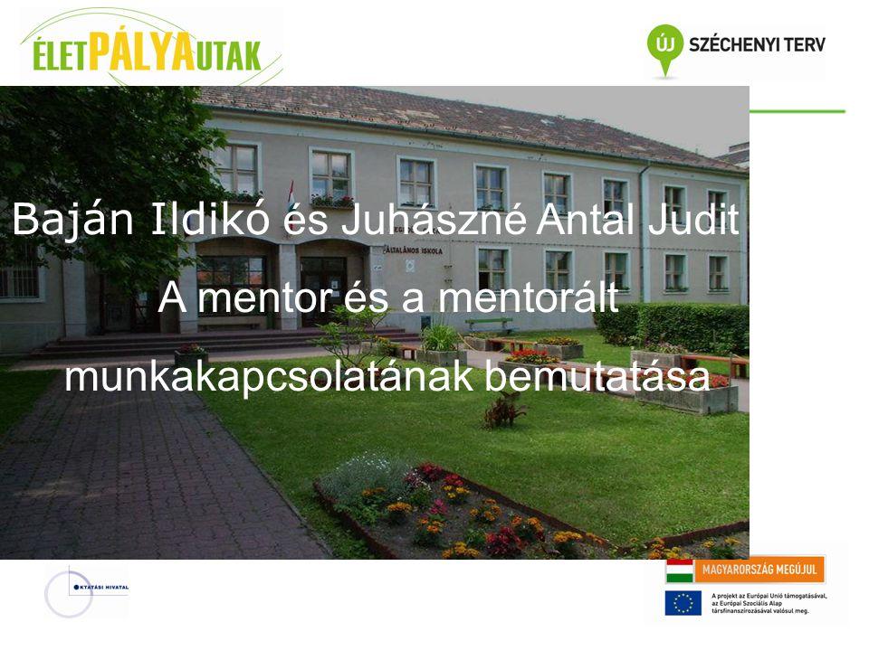 Baján Ildikó és Juhászné Antal Judit A mentor és a mentorált munkakapcsolatának bemutatása