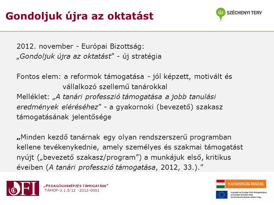 """""""P EDAGÓGUSKÉPZÉS TÁMOGATÁSA """" TÁMOP-3.1.5/12 -2012-0001 2012. november - Európai Bizottság: """"Gondoljuk újra az oktatást"""" - új stratégia Fontos elem:"""