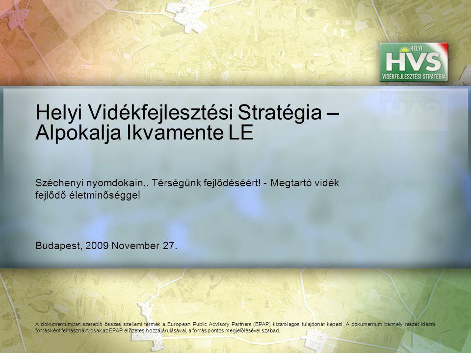 Budapest, 2009 November 27. Helyi Vidékfejlesztési Stratégia – Alpokalja Ikvamente LE A dokumentumban szereplő összes szellemi termék a European Publi