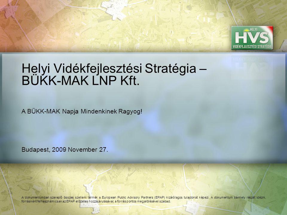 Budapest, 2009 November 27. Helyi Vidékfejlesztési Stratégia – BÜKK-MAK LNP Kft.