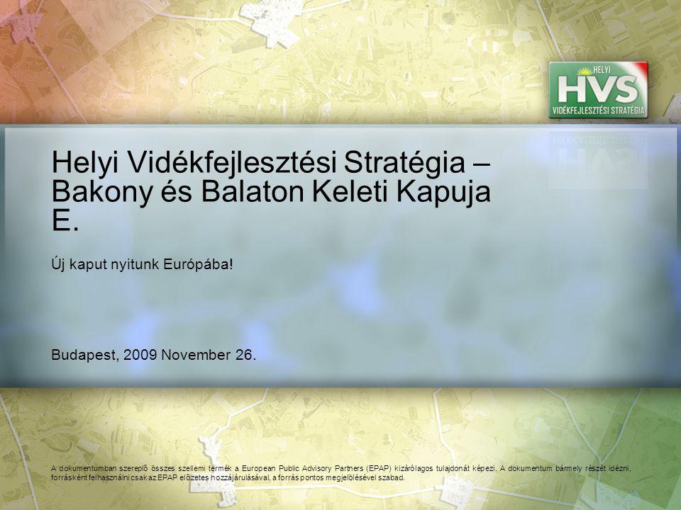 Budapest, 2009 November 26. Helyi Vidékfejlesztési Stratégia – Bakony és Balaton Keleti Kapuja E.