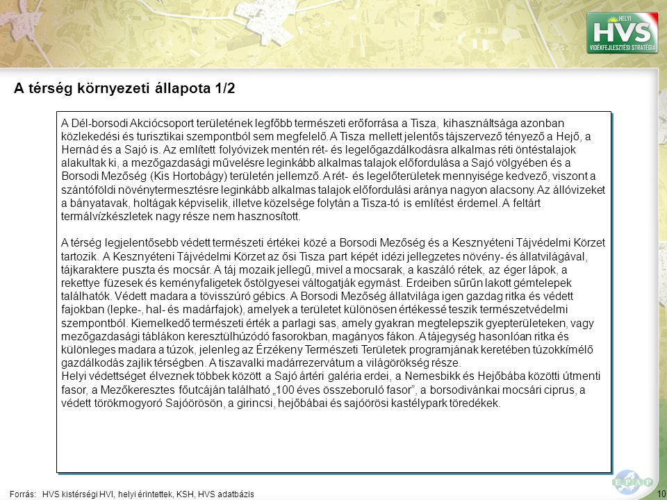 10 A Dél-borsodi Akciócsoport területének legfőbb természeti erőforrása a Tisza, kihasználtsága azonban közlekedési és turisztikai szempontból sem megfelelő.