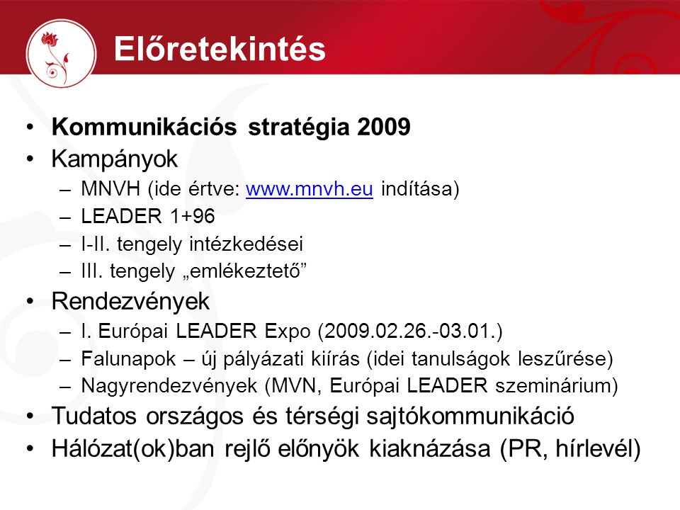 Kommunikációs stratégia 2009 Kampányok –MNVH (ide értve: www.mnvh.eu indítása)www.mnvh.eu –LEADER 1+96 –I-II.