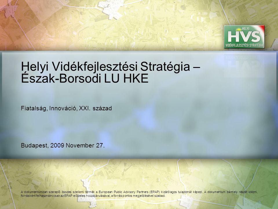 Budapest, 2009 November 27. Helyi Vidékfejlesztési Stratégia – Észak-Borsodi LU HKE A dokumentumban szereplő összes szellemi termék a European Public