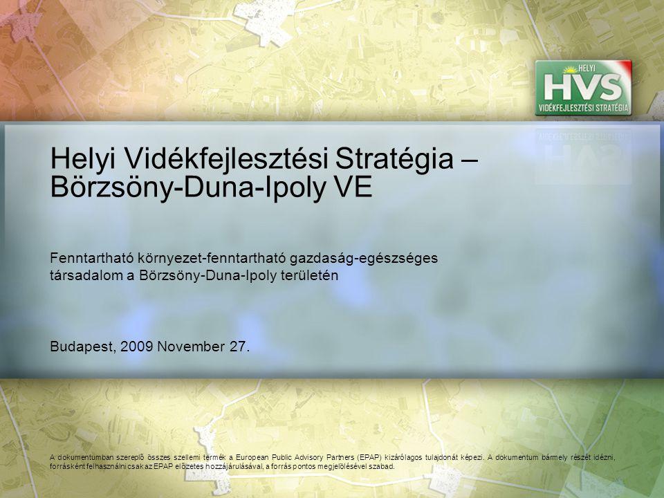 Budapest, 2009 November 27. Helyi Vidékfejlesztési Stratégia – Börzsöny-Duna-Ipoly VE A dokumentumban szereplő összes szellemi termék a European Publi