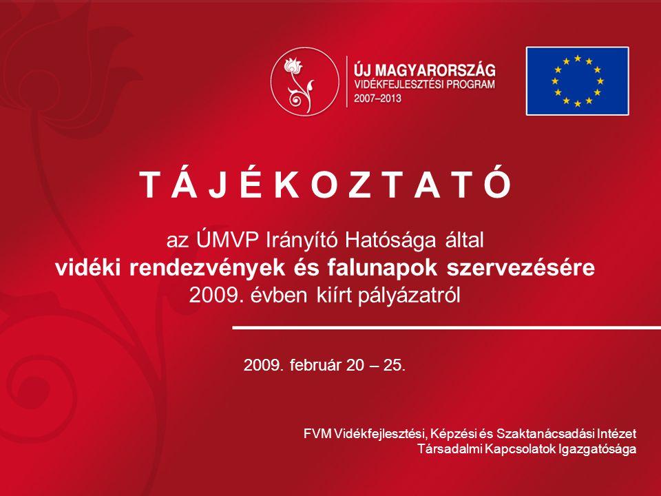 T Á J É K O Z T A T Ó az ÚMVP Irányító Hatósága által vidéki rendezvények és falunapok szervezésére 2009. évben kiírt pályázatról 2009. február 20 – 2
