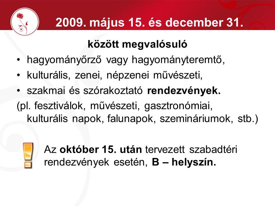 2009. május 15. és december 31. között megvalósuló hagyományőrző vagy hagyományteremtő, kulturális, zenei, népzenei művészeti, szakmai és szórakoztató