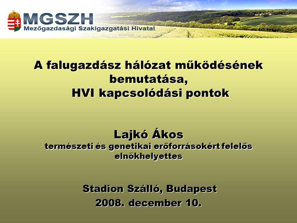 A falugazdász hálózat működésének bemutatása, HVI kapcsolódási pontok Lajkó Ákos természeti és genetikai erőforrásokért felelős elnökhelyettes Stadion