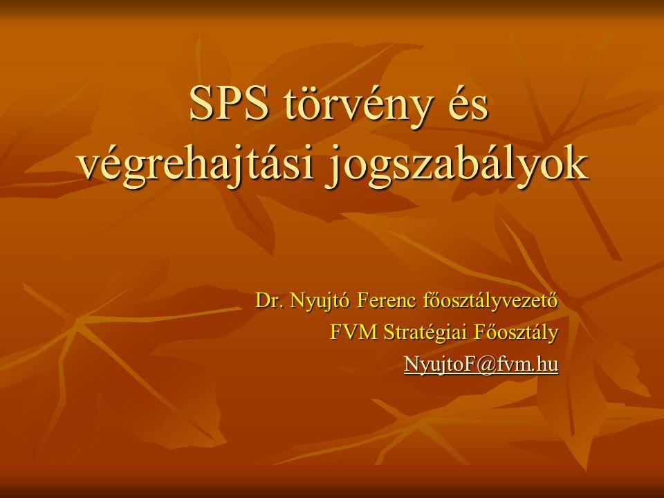 SPS törvény és végrehajtási jogszabályok SPS törvény és végrehajtási jogszabályok Dr.