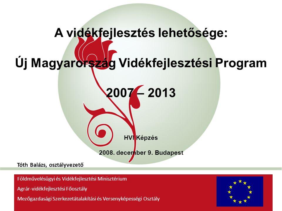 """""""New Hungary"""" Rural Development Programme 2007-2013 A vidékfejlesztés lehetősége: Új Magyarország Vidékfejlesztési Program 2007 – 2013 HVI Képzés 2008"""
