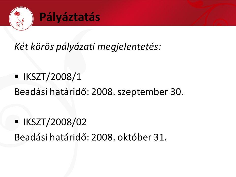 Pályáztatás Két körös pályázati megjelentetés:  IKSZT/2008/1 Beadási határidő: 2008.
