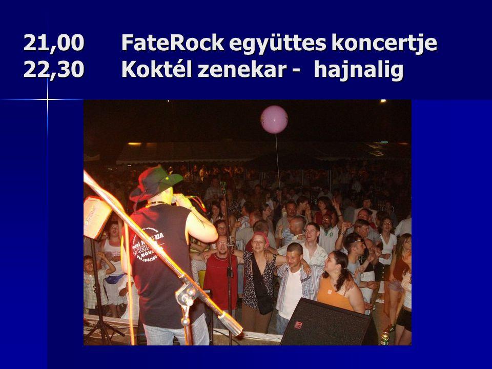 21,00FateRock együttes koncertje 22,30Koktél zenekar - hajnalig