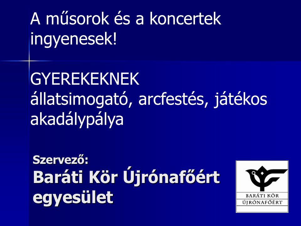 Szervező: Baráti Kör Újrónafőért egyesület A műsorok és a koncertek ingyenesek.