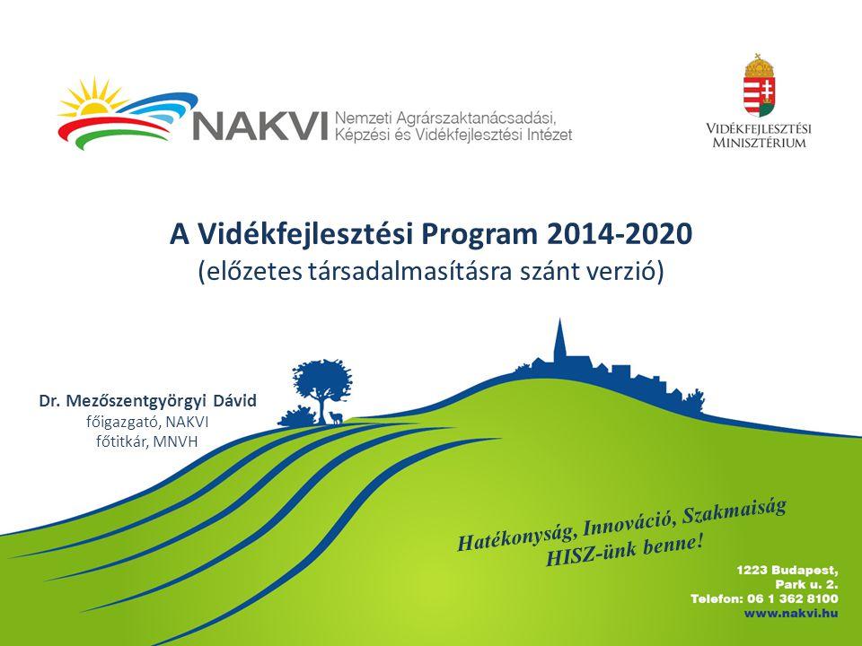 A Vidékfejlesztési Program 2014-2020 (előzetes társadalmasításra szánt verzió) Dr.