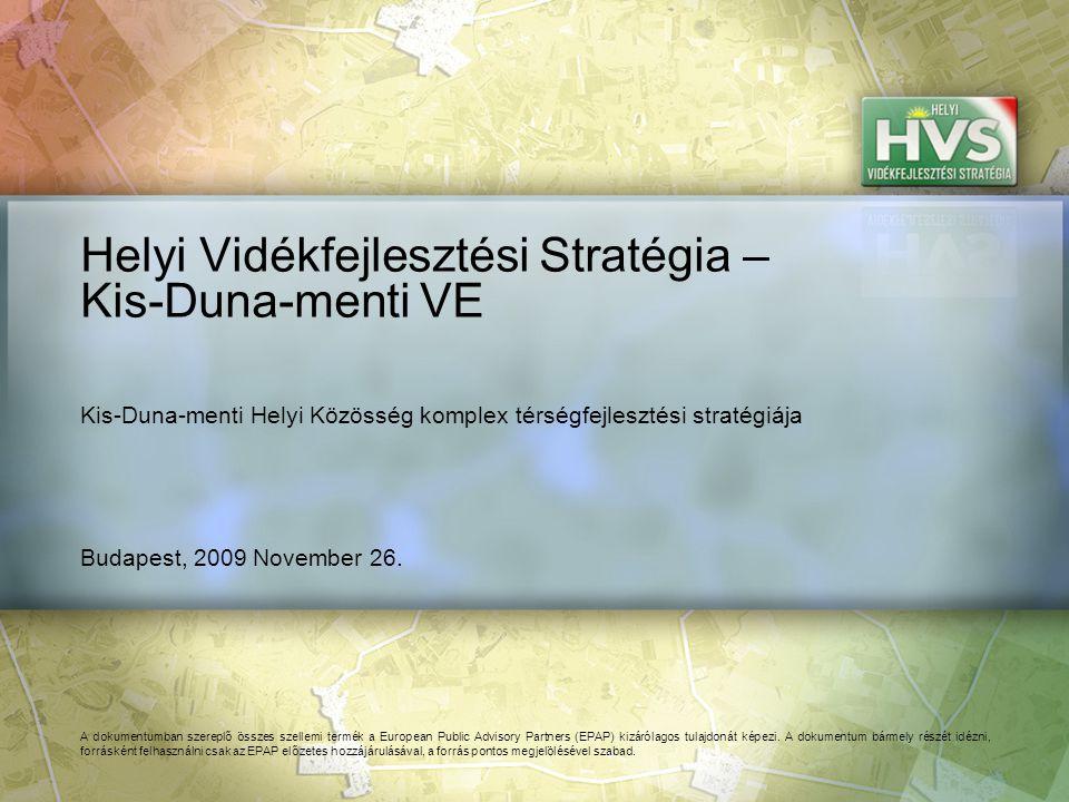 Budapest, 2009 November 26. Helyi Vidékfejlesztési Stratégia – Kis-Duna-menti VE A dokumentumban szereplő összes szellemi termék a European Public Adv