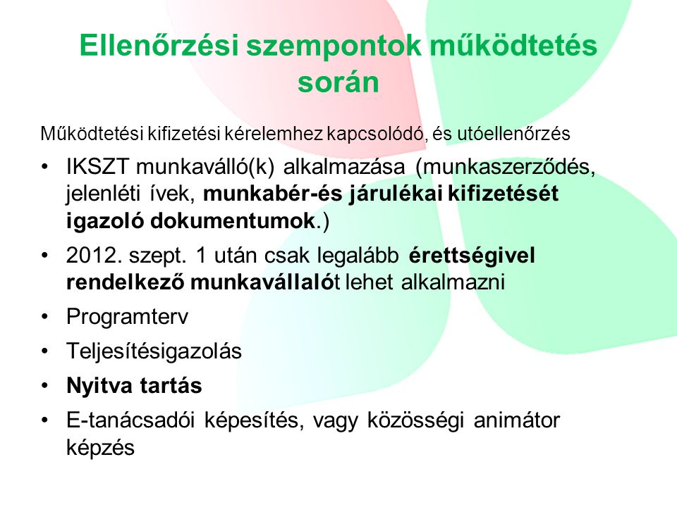 Ellenőrzési szempontok működtetés során Működtetési kifizetési kérelemhez kapcsolódó, és utóellenőrzés IKSZT munkaválló(k) alkalmazása (munkaszerződés, jelenléti ívek, munkabér-és járulékai kifizetését igazoló dokumentumok.) 2012.