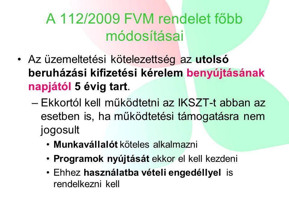 A 112/2009 FVM rendelet főbb módosításai Az üzemeltetési kötelezettség az utolsó beruházási kifizetési kérelem benyújtásának napjától 5 évig tart.