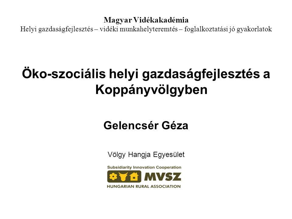Magyar Vidékakadémia Helyi gazdaságfejlesztés – vidéki munkahelyteremtés – foglalkoztatási jó gyakorlatok Öko-szociális helyi gazdaságfejlesztés a Kop