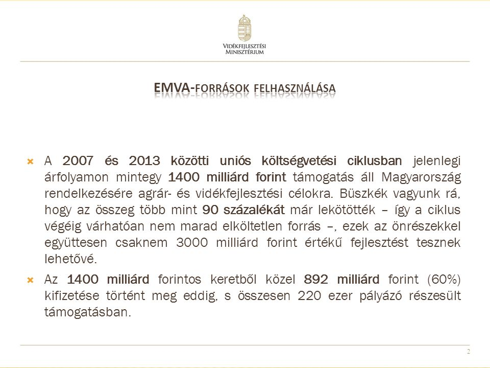 2  A 2007 és 2013 közötti uniós költségvetési ciklusban jelenlegi árfolyamon mintegy 1400 milliárd forint támogatás áll Magyarország rendelkezésére agrár- és vidékfejlesztési célokra.