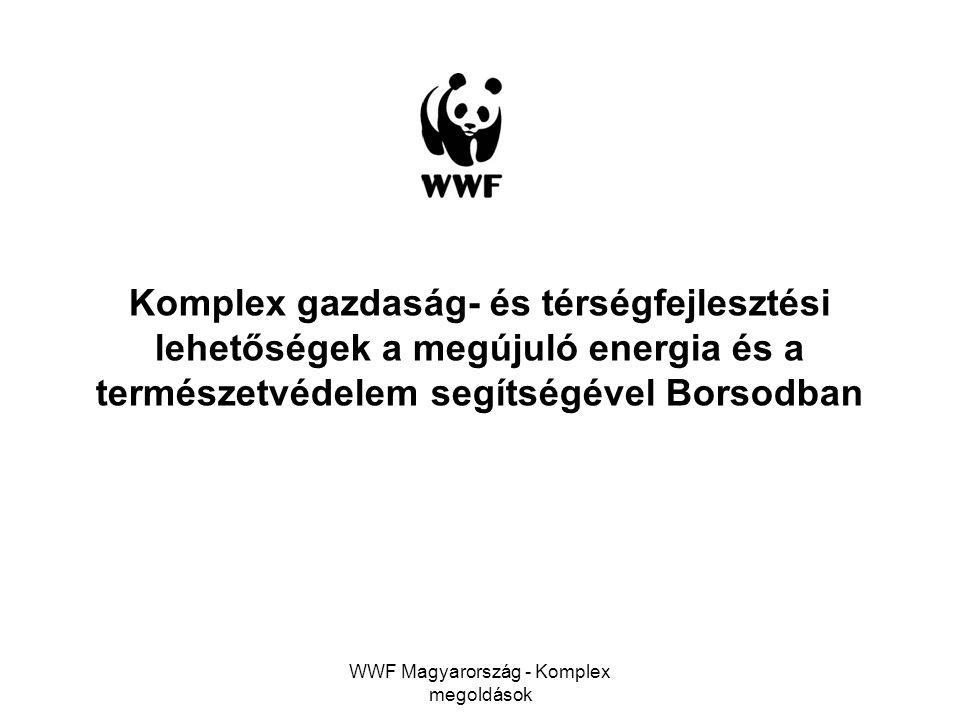WWF Magyarország - Komplex megoldások Komplex gazdaság- és térségfejlesztési lehetőségek a megújuló energia és a természetvédelem segítségével Borsodb