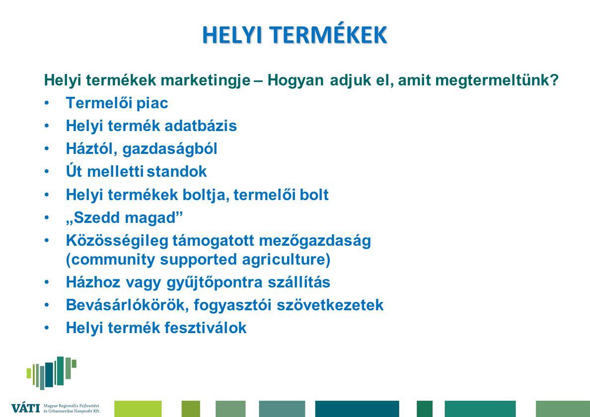HELYI TERMÉKEK Helyi termékek marketingje – Hogyan adjuk el, amit megtermeltünk? Termelői piac Helyi termék adatbázis Háztól, gazdaságból Út melletti