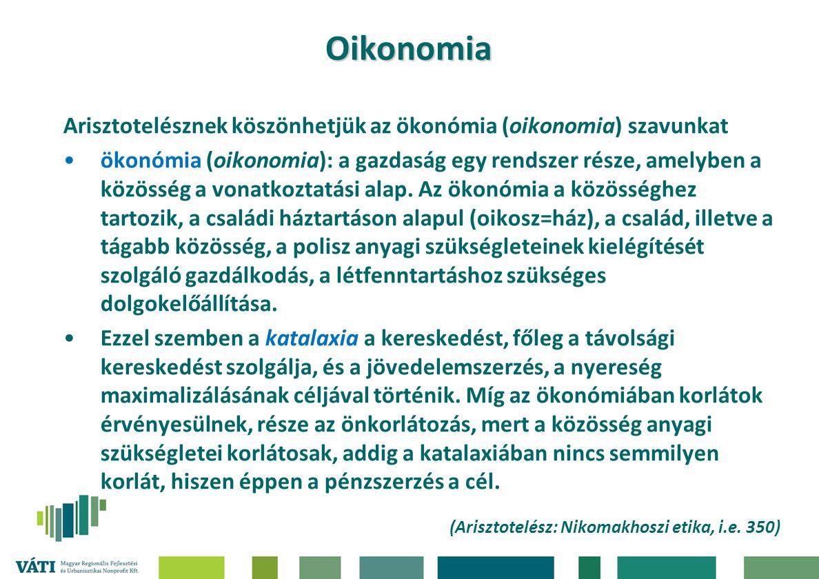 Oikonomia Arisztotelésznek köszönhetjük az ökonómia (oikonomia) szavunkat ökonómia (oikonomia): a gazdaság egy rendszer része, amelyben a közösség a v