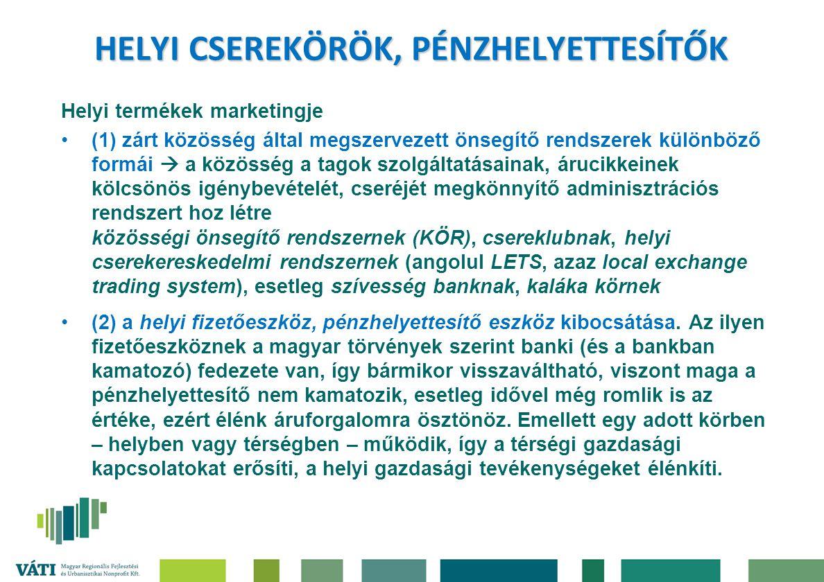 HELYI CSEREKÖRÖK, PÉNZHELYETTESÍTŐK Helyi termékek marketingje (1) zárt közösség által megszervezett önsegítő rendszerek különböző formái  a közösség