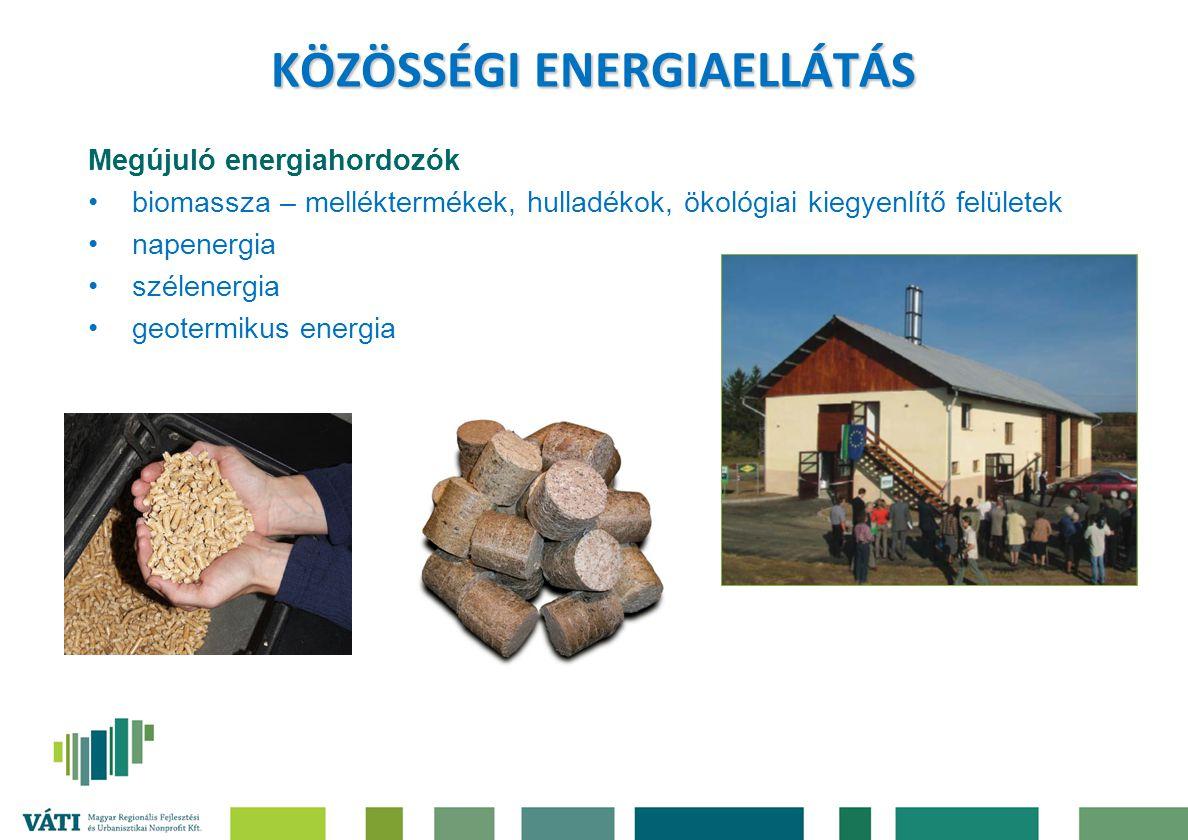 KÖZÖSSÉGI ENERGIAELLÁTÁS Megújuló energiahordozók biomassza – melléktermékek, hulladékok, ökológiai kiegyenlítő felületek napenergia szélenergia geote