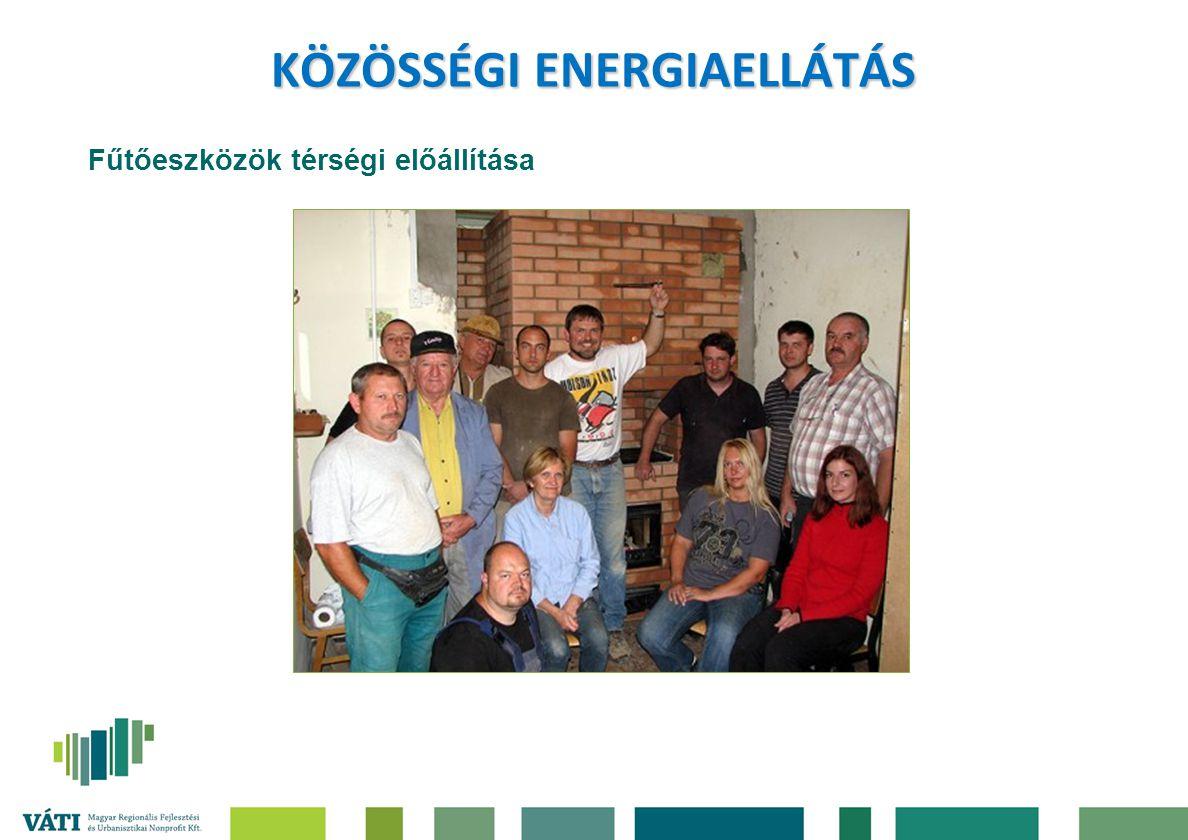 KÖZÖSSÉGI ENERGIAELLÁTÁS Fűtőeszközök térségi előállítása
