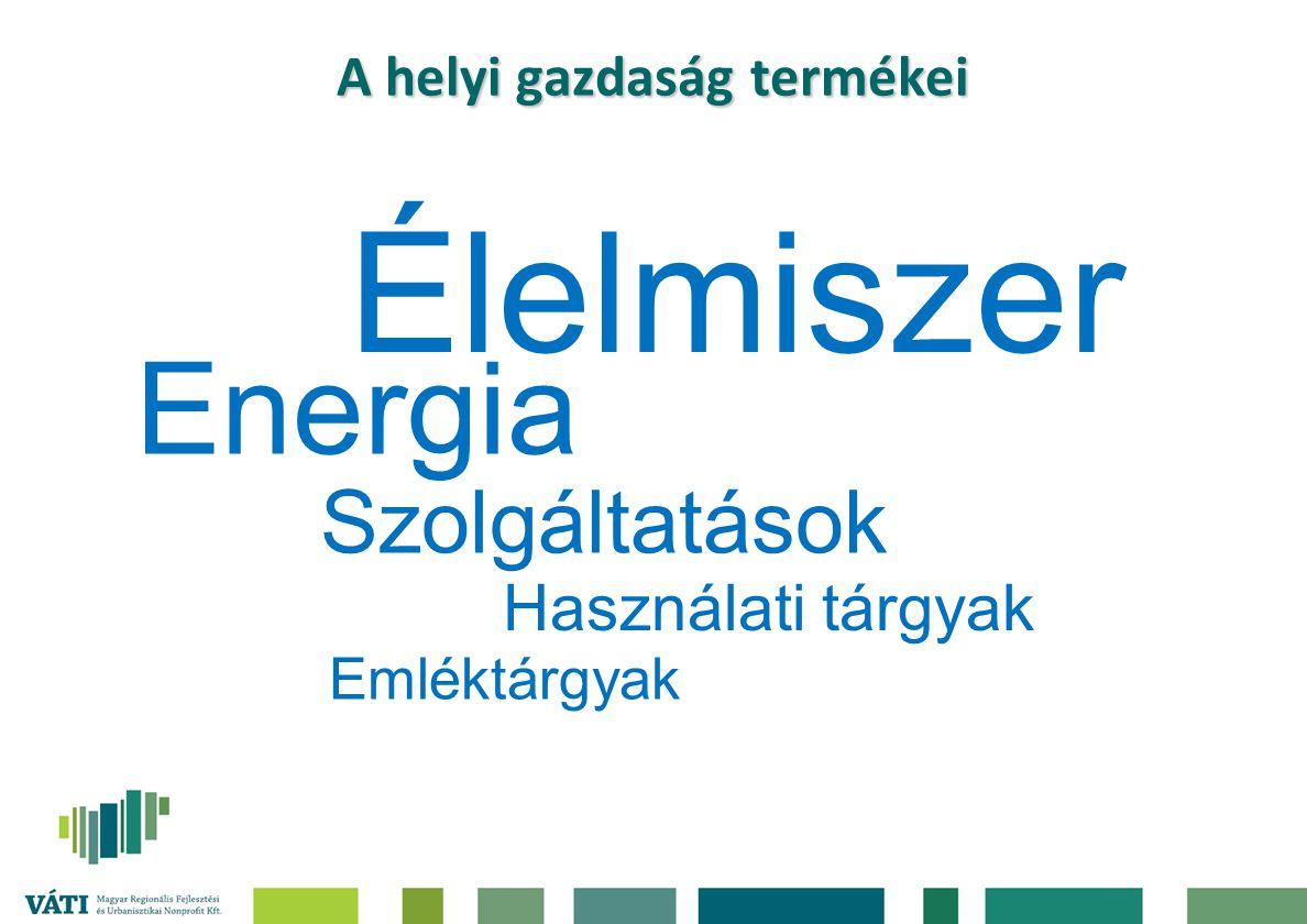 A helyi gazdaság termékei Élelmiszer Energia Emléktárgyak Használati tárgyak Szolgáltatások