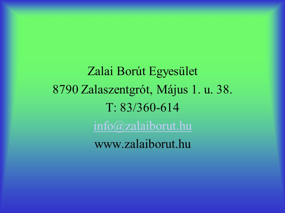 Zalai Borút Egyesület 8790 Zalaszentgrót, Május 1. u. 38. T: 83/360-614 info@zalaiborut.hu www.zalaiborut.hu