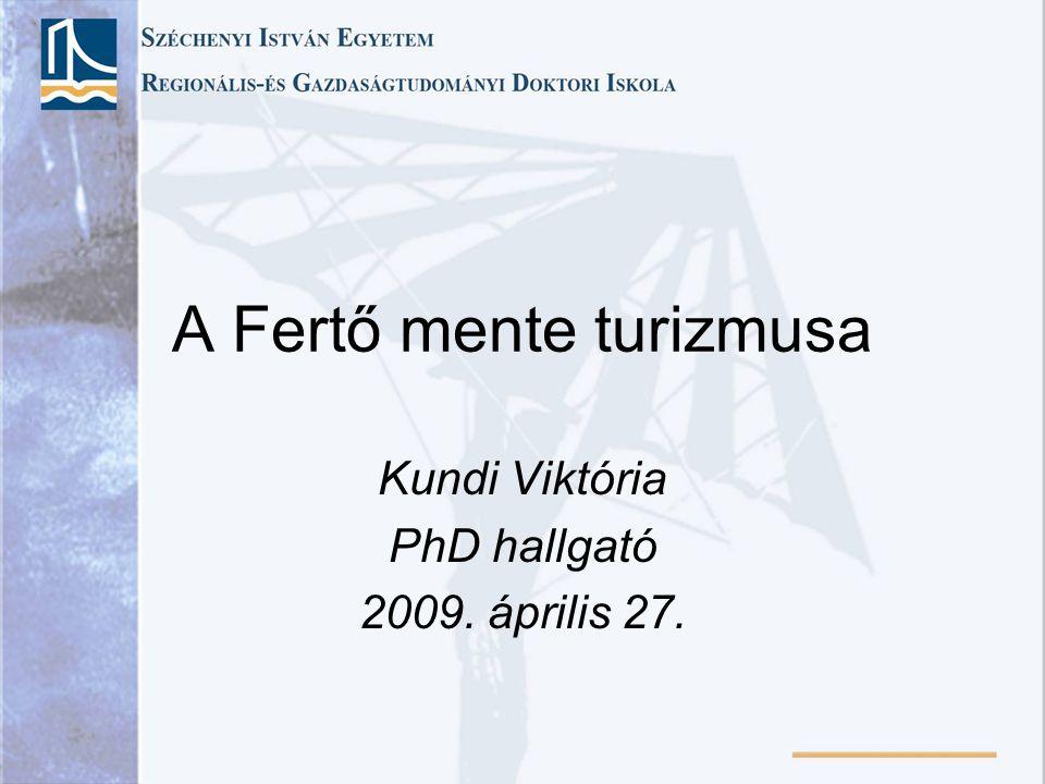 A Fertő mente turizmusa Kundi Viktória PhD hallgató 2009. április 27.