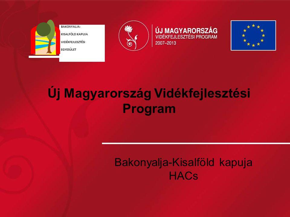 Új Magyarország Vidékfejlesztési Program Bakonyalja-Kisalföld kapuja HACs BAKONYALJA - KISALFÖLD KAPUJA VIDÉKFEJLESZTÉSI EGYESÜLET