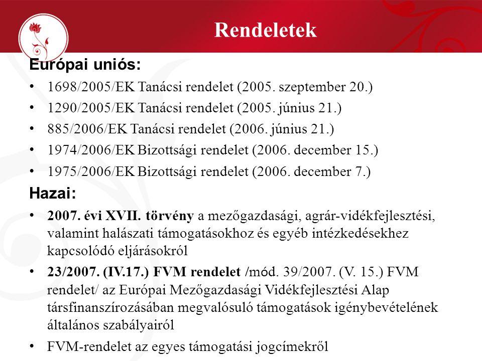 Rendeletek Európai uniós: 1698/2005/EK Tanácsi rendelet (2005. szeptember 20.) 1290/2005/EK Tanácsi rendelet (2005. június 21.) 885/2006/EK Tanácsi re