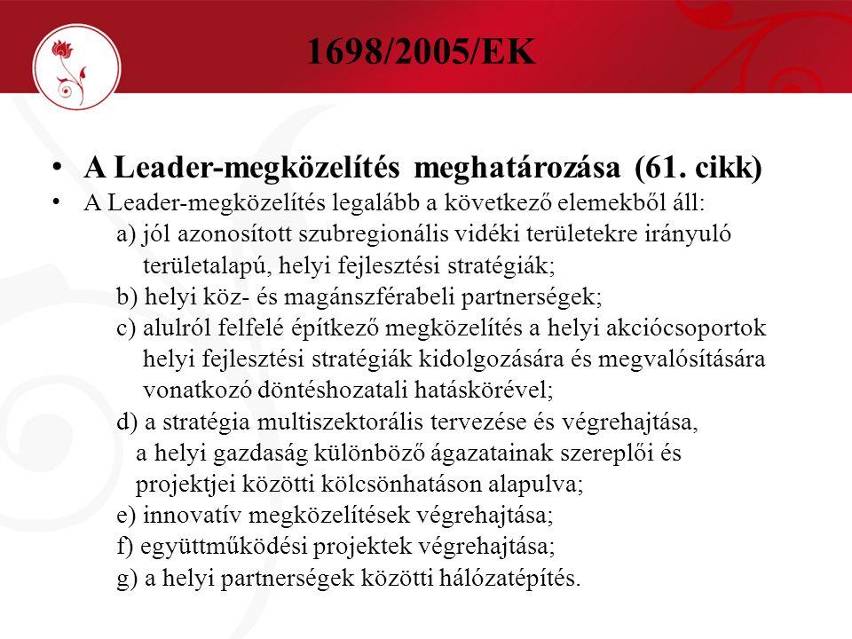 1698/2005/EK A Leader-megközelítés meghatározása (61. cikk) A Leader-megközelítés legalább a következő elemekből áll: a) jól azonosított szubregionáli