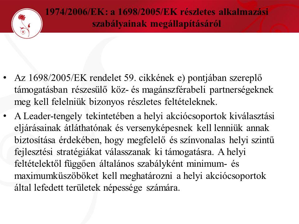 1974/2006/EK: a 1698/2005/EK részletes alkalmazási szabályainak megállapításáról Az 1698/2005/EK rendelet 59. cikkének e) pontjában szereplő támogatás