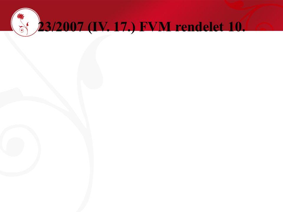 23/2007 (IV. 17.) FVM rendelet 10.