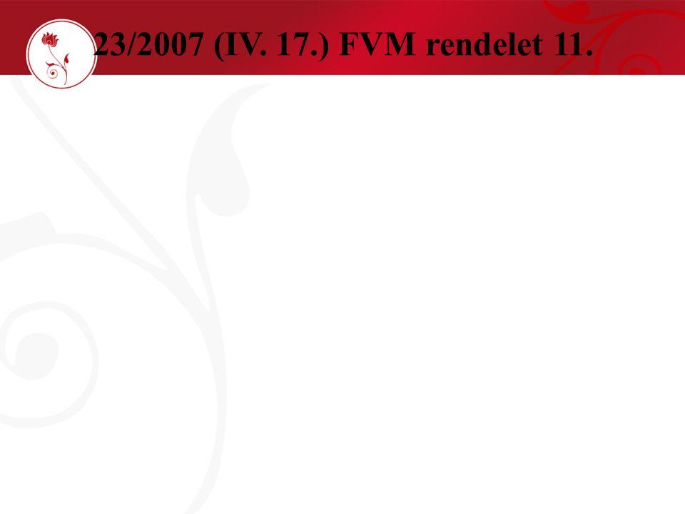 23/2007 (IV. 17.) FVM rendelet 11.