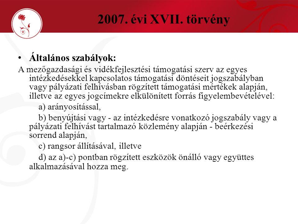 2007. évi XVII. törvény Általános szabályok: A mezőgazdasági és vidékfejlesztési támogatási szerv az egyes intézkedésekkel kapcsolatos támogatási dönt