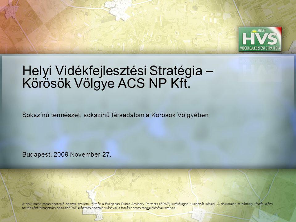 Budapest, 2009 November 27. Helyi Vidékfejlesztési Stratégia – Körösök Völgye ACS NP Kft. A dokumentumban szereplő összes szellemi termék a European P