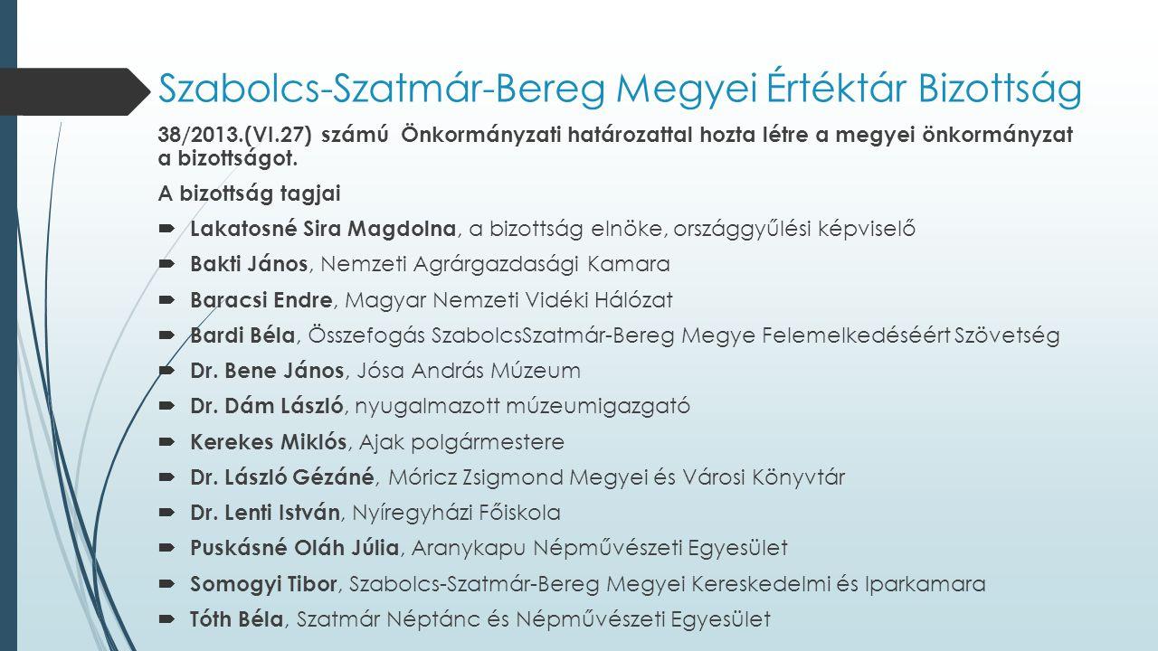 Szabolcs-Szatmár-Bereg Megyei Értéktár Bizottság 38/2013.(VI.27) számú Önkormányzati határozattal hozta létre a megyei önkormányzat a bizottságot. A b