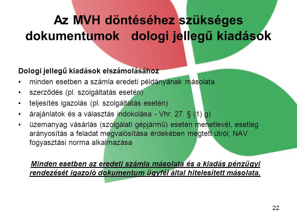 Az MVH döntéséhez szükséges dokumentumok dologi jellegű kiadáso k Dologi jellegű kiadások elszámolásához minden esetben a számla eredeti példányának másolata szerződés (pl.